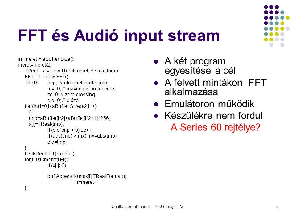 Önálló laboratórium II. - 2005. május 23.6 FFT és Audió input stream int meret = aBuffer.Size(); meret=meret/2; TReal * x = new TReal[meret];// saját