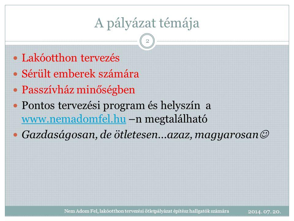 A pályázat témája Lakóotthon tervezés Sérült emberek számára Passzívház minőségben Pontos tervezési program és helyszín a www.nemadomfel.hu –n megtalá