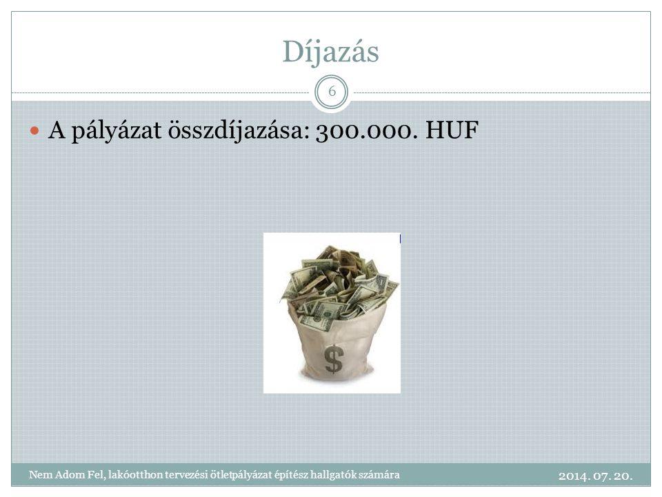 Díjazás A pályázat összdíjazása: 300.000.