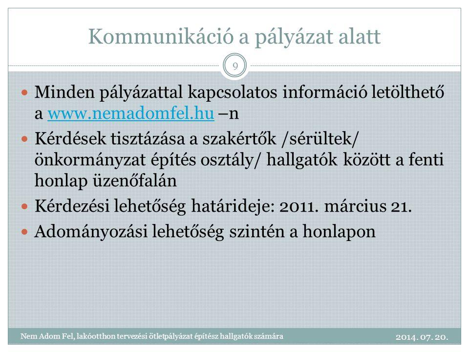 Kommunikáció a pályázat alatt Minden pályázattal kapcsolatos információ letölthető a www.nemadomfel.hu –nwww.nemadomfel.hu Kérdések tisztázása a szakértők /sérültek/ önkormányzat építés osztály/ hallgatók között a fenti honlap üzenőfalán Kérdezési lehetőség határideje: 2011.