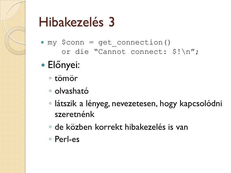 """Hibakezelés 3 my $conn = get_connection() or die """"Cannot connect: $!\n""""; Előnyei: ◦ tömör ◦ olvasható ◦ látszik a lényeg, nevezetesen, hogy kapcsolódn"""