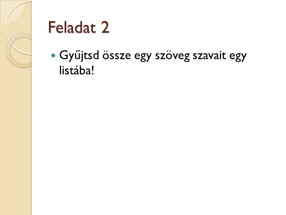 Feladat 2 Gyűjtsd össze egy szöveg szavait egy listába!