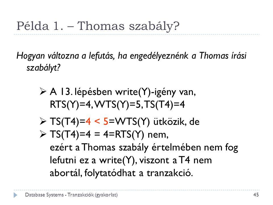 Példa 1. – Thomas szabály? Hogyan változna a lefutás, ha engedélyeznénk a Thomas írási szabályt?  A 13. lépésben write(Y)-igény van, RTS(Y)=4, WTS(Y)