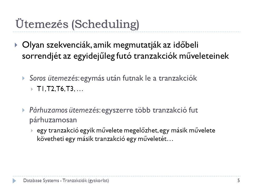 Ütemezés (Scheduling)  Olyan szekvenciák, amik megmutatják az időbeli sorrendjét az egyidejűleg futó tranzakciók műveleteinek  Soros ütemezés: egymá