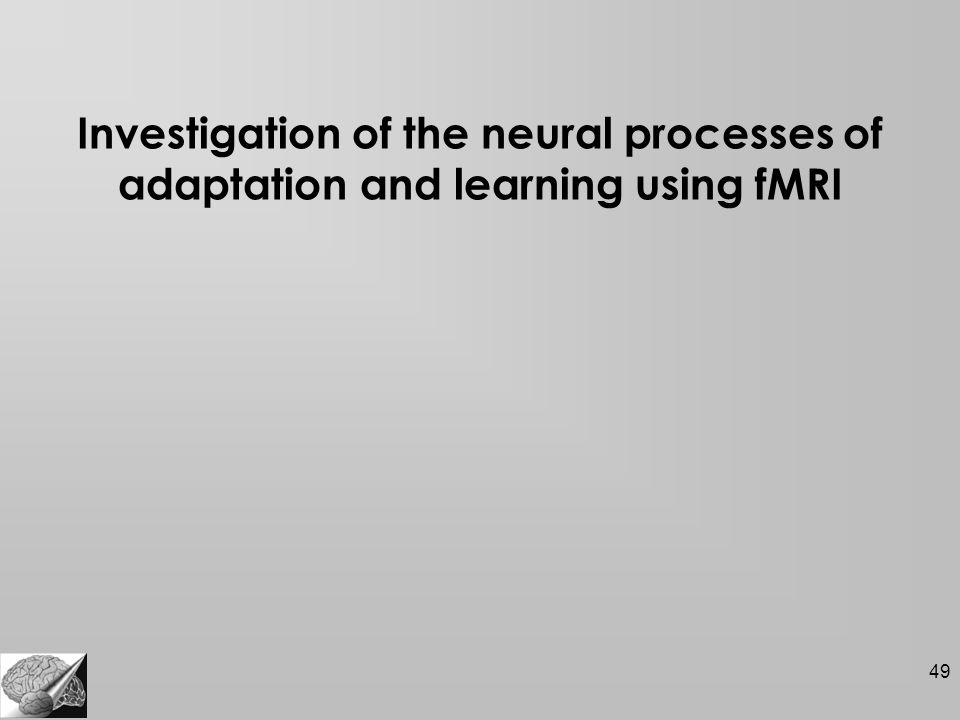 49 Investigation of the neural processes of adaptation and learning using fMRI