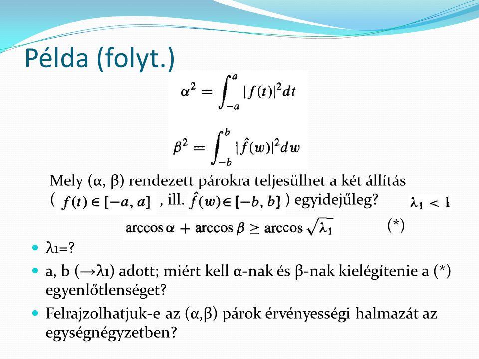 Példa (folyt.) Mely (α, β) rendezett párokra teljesülhet a két állítás (, ill. ) egyidejűleg? λ1=? a, b ( → λ1) adott; miért kell α-nak és β-nak kielé