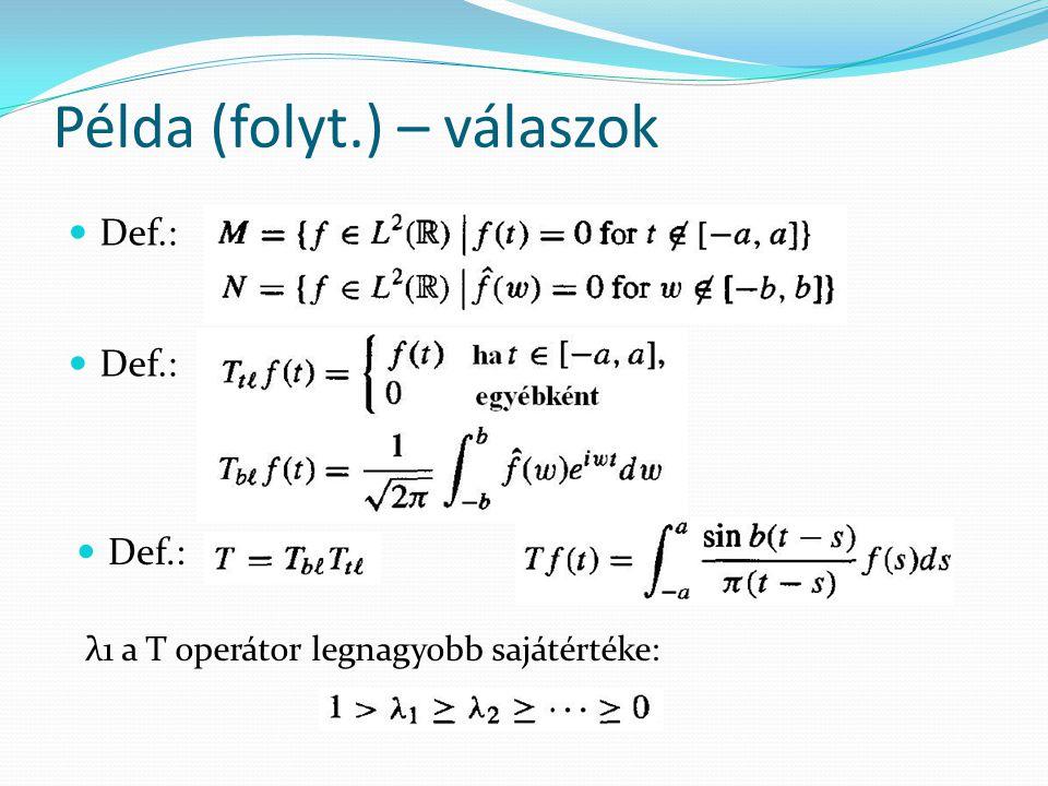 Def.: Példa (folyt.) – válaszok Def.: λ1 a T operátor legnagyobb sajátértéke: