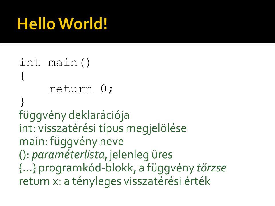 """cout << Hello world! << endl; cout: konzolra írás A kiíratás elemeit """"<< szimbólummal választjuk el endl: sortörés"""