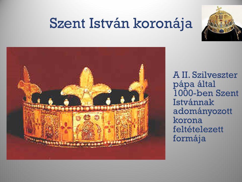 Szent István koronája A II. Szilveszter pápa által 1000-ben Szent Istvánnak adományozott korona feltételezett formája