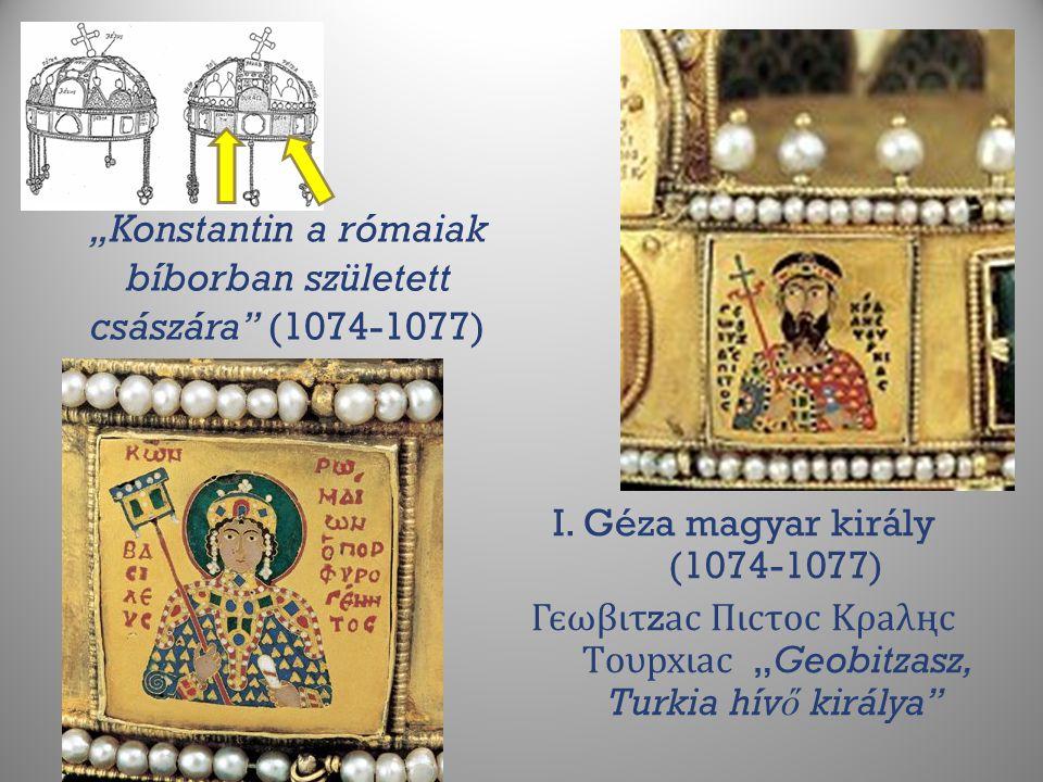 """""""Konstantin a rómaiak bíborban született császára"""" (1074-1077) I. Géza magyar király (1074-1077) Гєωβιτ z ас Пιсτос Κρаλңс Τоυрхιас """"Geobitzasz, Turki"""