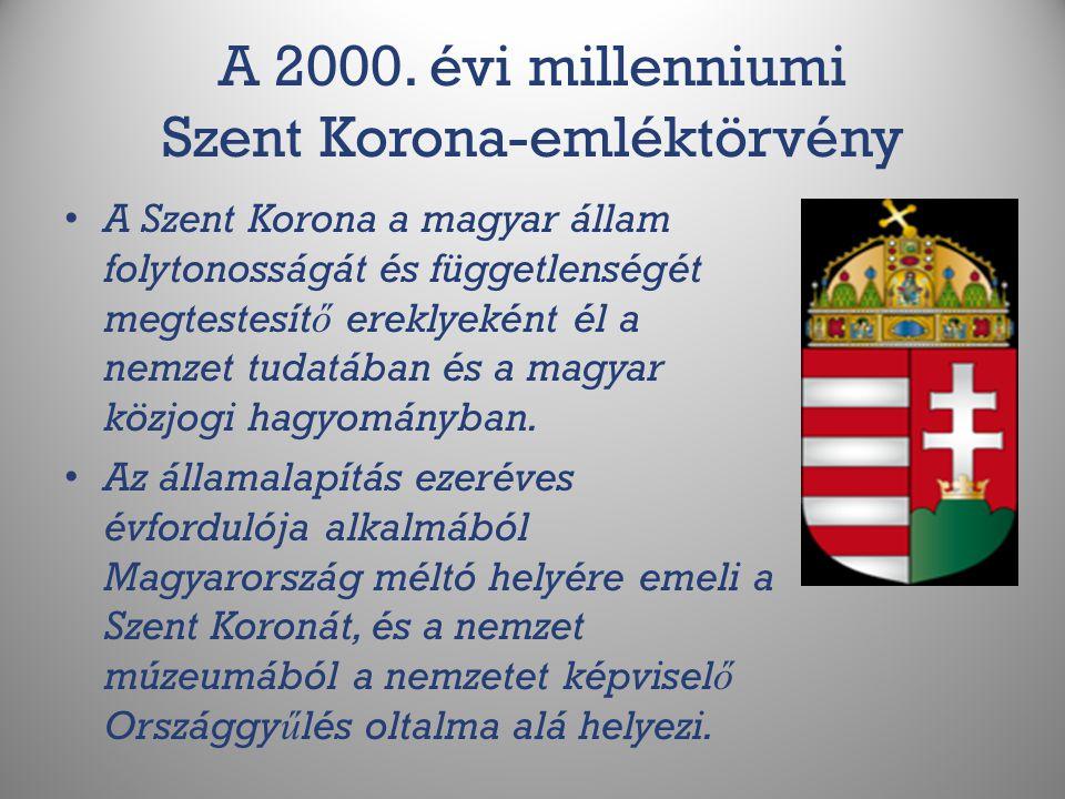 A 2000. évi millenniumi Szent Korona-emléktörvény A Szent Korona a magyar állam folytonosságát és függetlenségét megtestesít ő ereklyeként él a nemzet