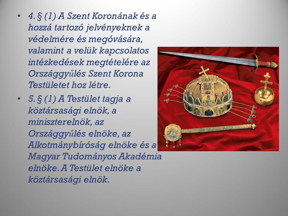 4. § (1) A Szent Koronának és a hozzá tartozó jelvényeknek a védelmére és megóvására, valamint a velük kapcsolatos intézkedések megtételére az Országg