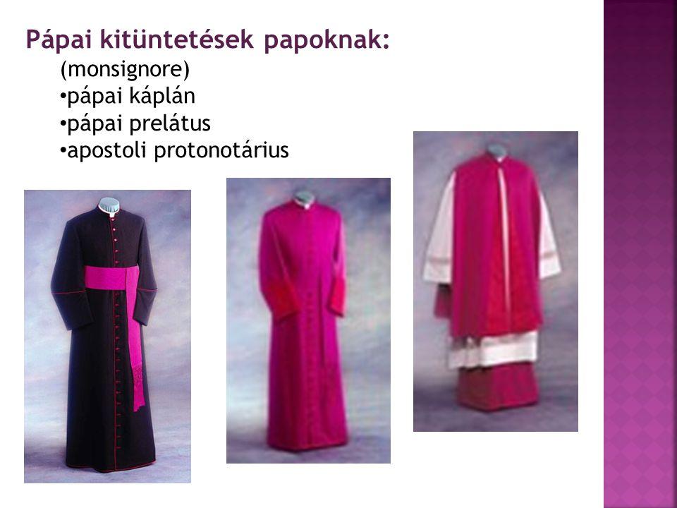 Pápai kitüntetések papoknak: (monsignore) pápai káplán pápai prelátus apostoli protonotárius
