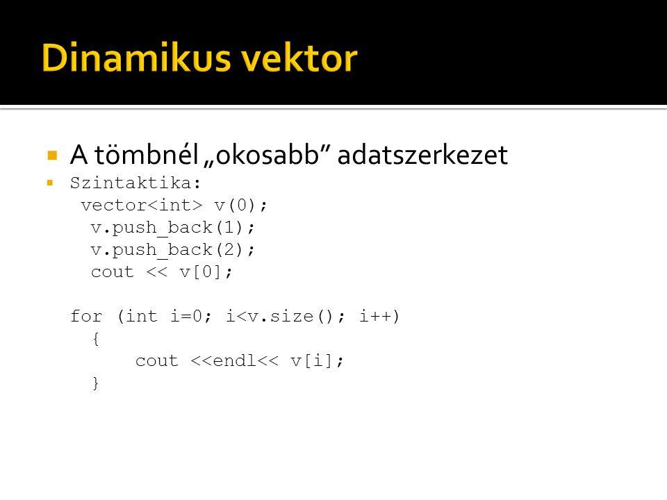 " A tömbnél ""okosabb adatszerkezet  Szintaktika: vector v(0); v.push_back(1); v.push_back(2); cout << v[0]; for (int i=0; i<v.size(); i++) { cout <<endl<< v[i]; }"