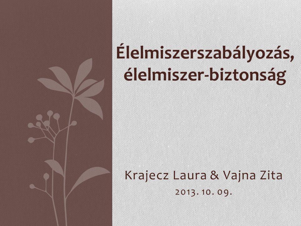 Krajecz Laura & Vajna Zita 2013. 10. 09. Élelmiszerszabályozás, élelmiszer-biztonság