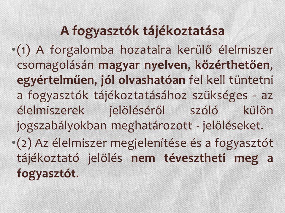 A fogyasztók tájékoztatása (1) A forgalomba hozatalra kerülő élelmiszer csomagolásán magyar nyelven, közérthetően, egyértelműen, jól olvashatóan fel k
