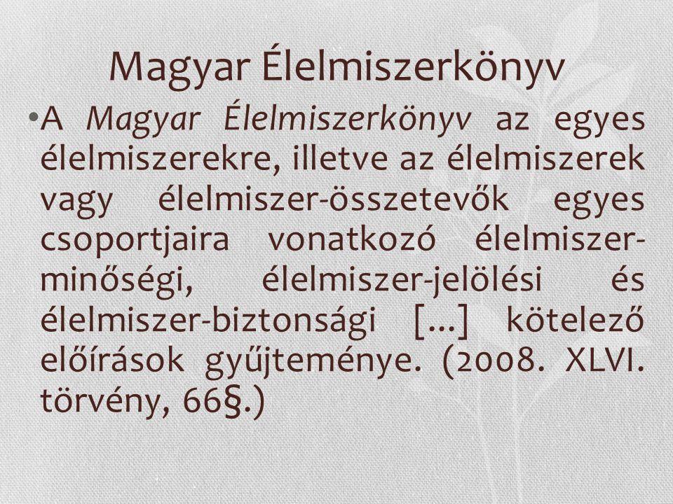 Magyar Élelmiszerkönyv A Magyar Élelmiszerkönyv az egyes élelmiszerekre, illetve az élelmiszerek vagy élelmiszer-összetevők egyes csoportjaira vonatko