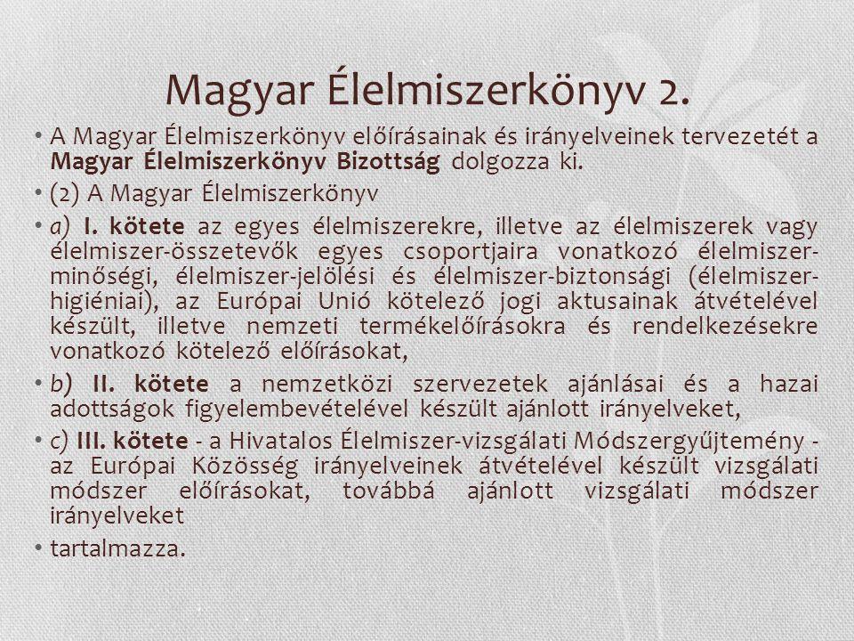 Magyar Élelmiszerkönyv 2. A Magyar Élelmiszerkönyv előírásainak és irányelveinek tervezetét a Magyar Élelmiszerkönyv Bizottság dolgozza ki. (2) A Magy