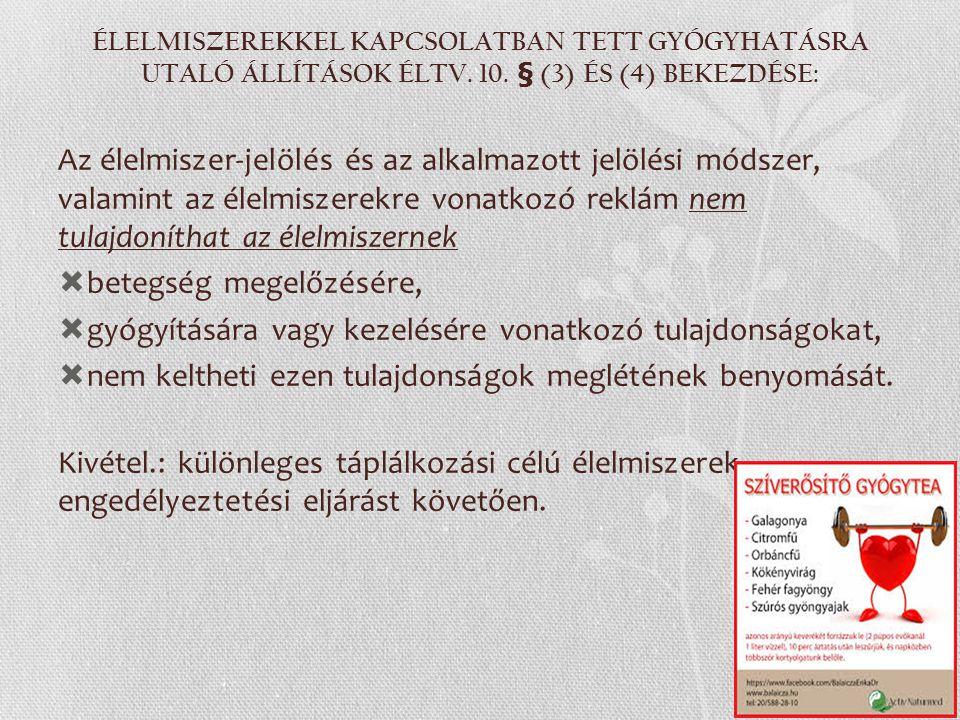 ÉLELMISZEREKKEL KAPCSOLATBAN TETT GYÓGYHATÁSRA UTALÓ ÁLLÍTÁSOK ÉLTV. 10. § (3) ÉS (4) BEKEZDÉSE: Az élelmiszer-jelölés és az alkalmazott jelölési móds