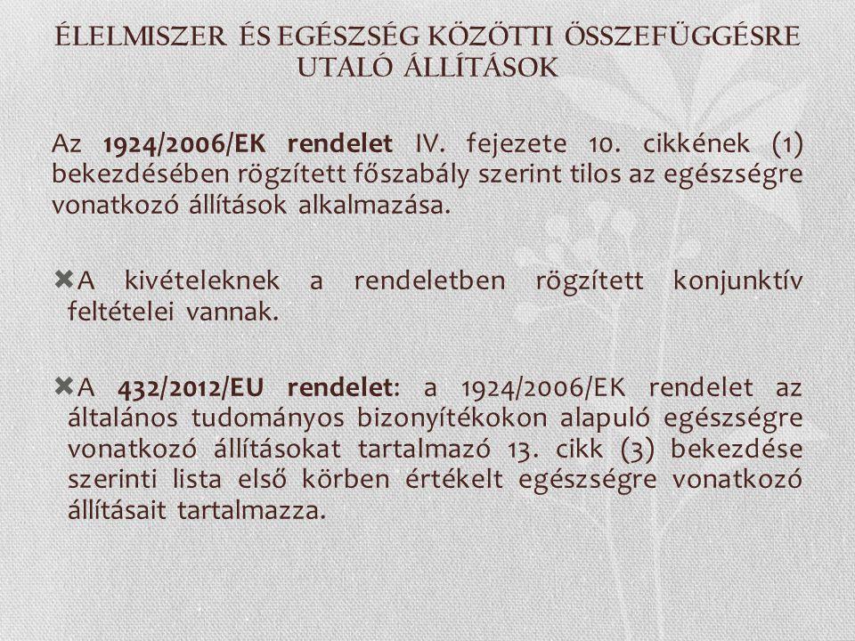 ÉLELMISZER ÉS EGÉSZSÉG KÖZÖTTI ÖSSZEFÜGGÉSRE UTALÓ ÁLLÍTÁSOK Az 1924/2006/EK rendelet IV. fejezete 10. cikkének (1) bekezdésében rögzített főszabály s