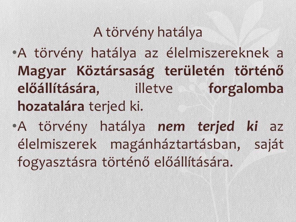 A törvény hatálya A törvény hatálya az élelmiszereknek a Magyar Köztársaság területén történő előállítására, illetve forgalomba hozatalára terjed ki.