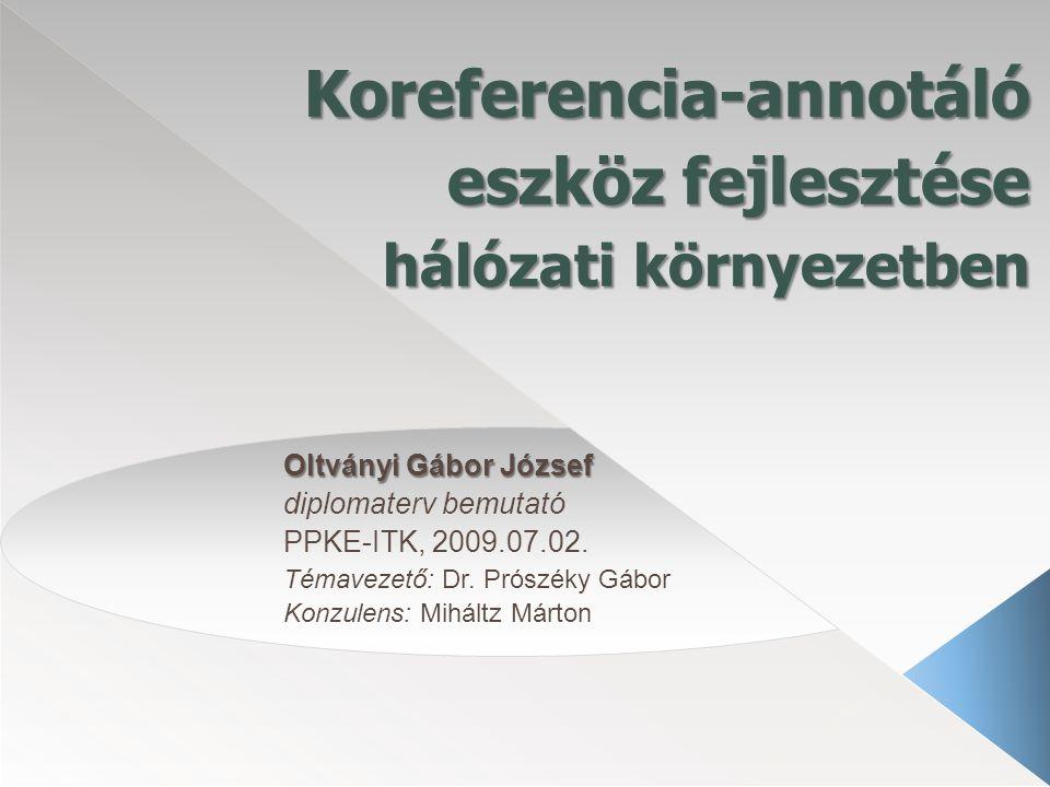 Koreferencia-annotáló eszköz fejlesztése hálózati környezetben Oltványi Gábor József Oltványi Gábor József diplomaterv bemutató PPKE-ITK, 2009.07.02.