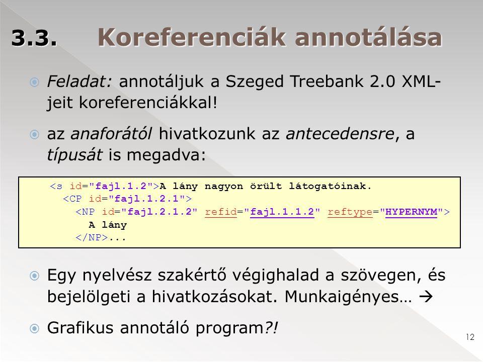 Koreferenciák annotálása  Feladat: annotáljuk a Szeged Treebank 2.0 XML- jeit koreferenciákkal!  az anaforától hivatkozunk az antecedensre, a típusá