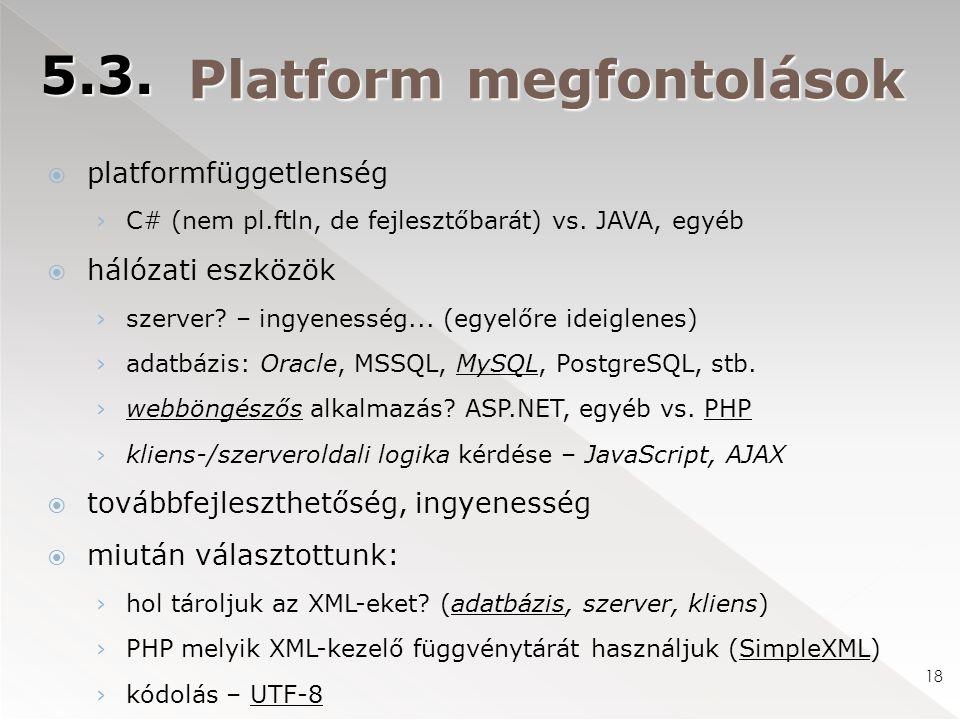 Platform megfontolások  platformfüggetlenség › C# (nem pl.ftln, de fejlesztőbarát) vs. JAVA, egyéb  hálózati eszközök › szerver? – ingyenesség... (e