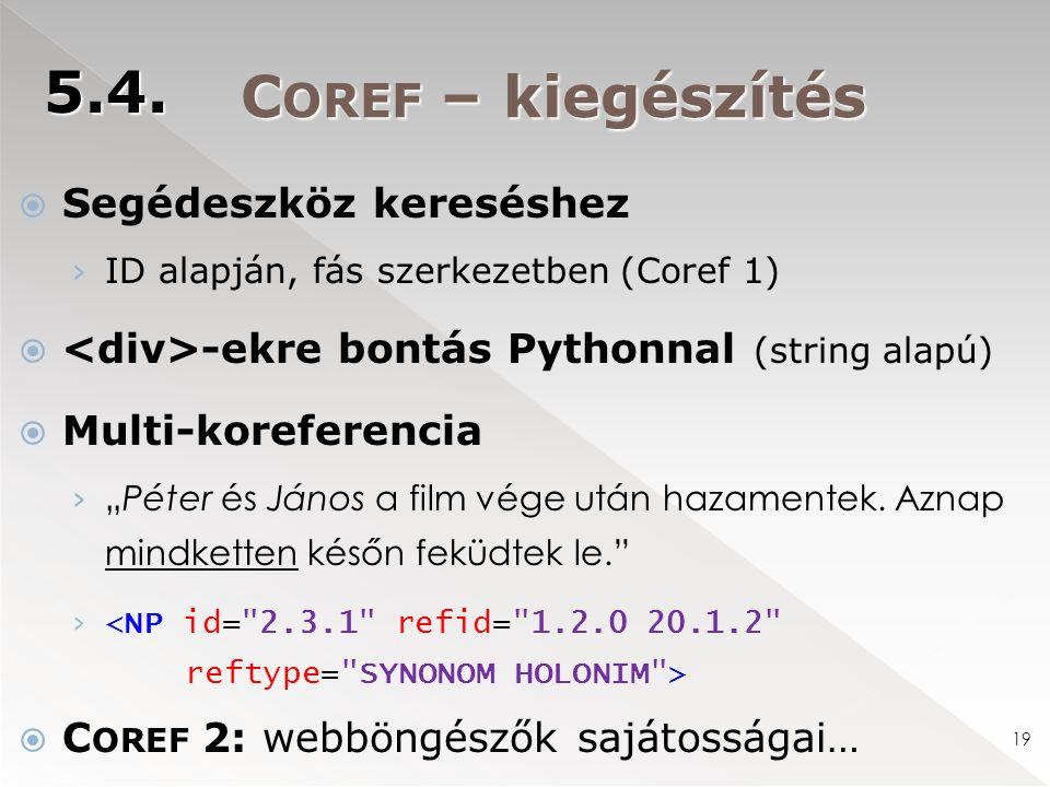 """C OREF – kiegészítés  Segédeszköz kereséshez › ID alapján, fás szerkezetben (Coref 1)  -ekre bontás Pythonnal (string alapú)  Multi-koreferencia › """"Péter és János a film vége után hazamentek."""