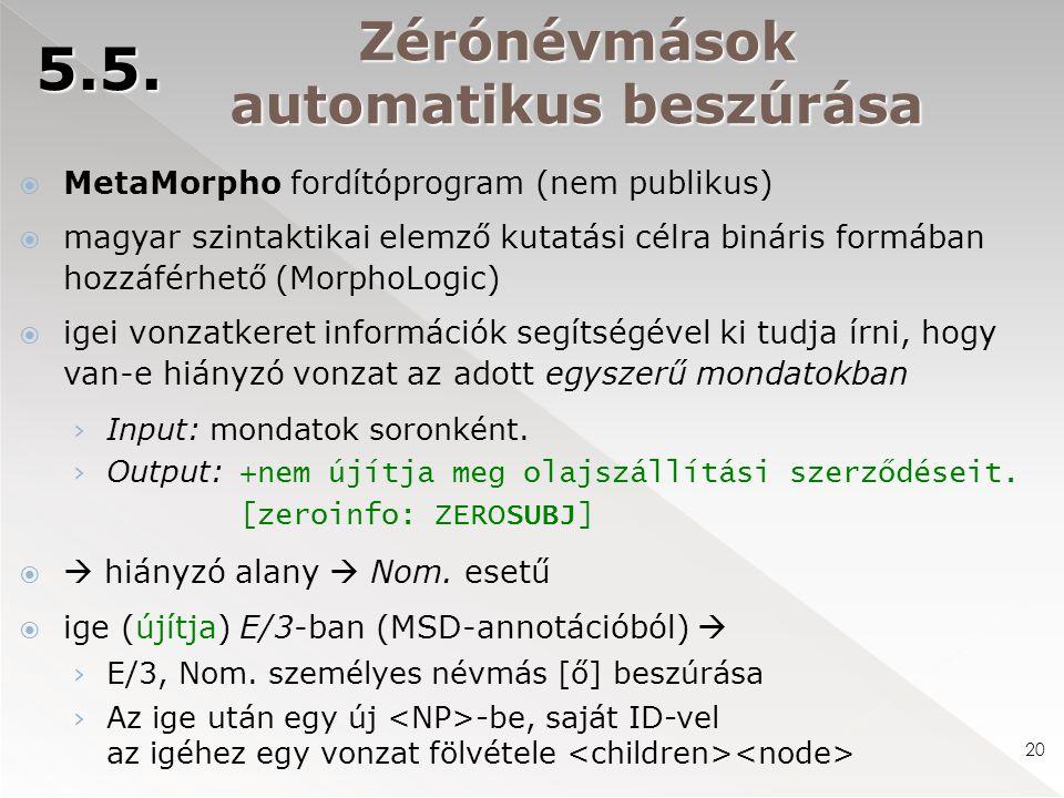 Zérónévmások automatikus beszúrása  MetaMorpho fordítóprogram (nem publikus)  magyar szintaktikai elemző kutatási célra bináris formában hozzáférhet