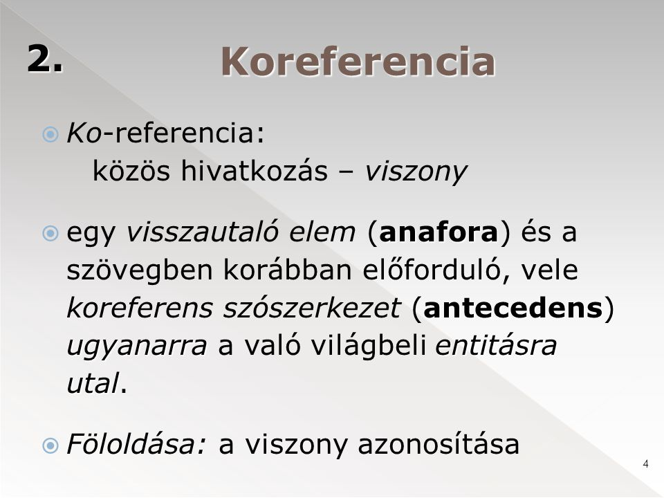 Koreferencia  Ko-referencia: közös hivatkozás – viszony anafora antecedens ugyanarraentitásra utal  egy visszautaló elem (anafora) és a szövegben ko