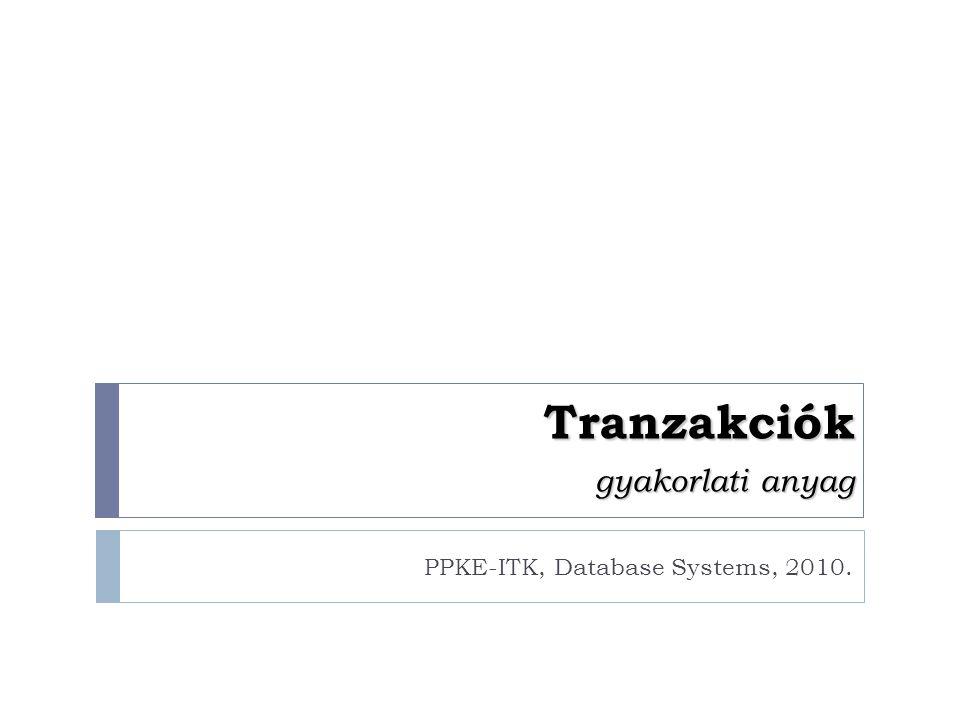 Tranzakciók gyakorlati anyag PPKE-ITK, Database Systems, 2010.