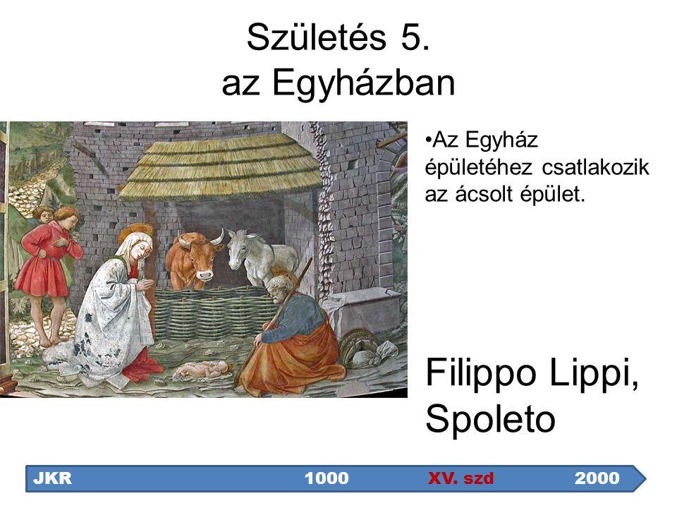 Filippo Lippi, Spoleto JKR1000 XV. szd2000 Az Egyház épületéhez csatlakozik az ácsolt épület. Születés 5. az Egyházban