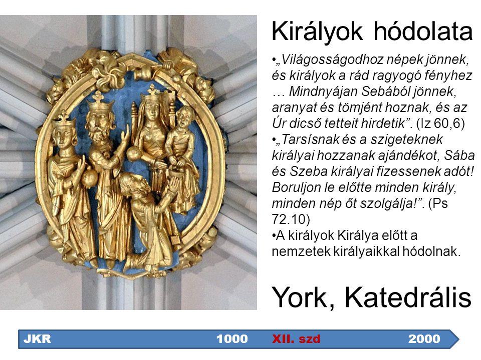 """Királyok hódolata York, Katedrális JKR1000 XII. szd2000 """"Világosságodhoz népek jönnek, és királyok a rád ragyogó fényhez … Mindnyájan Sebából jönnek,"""