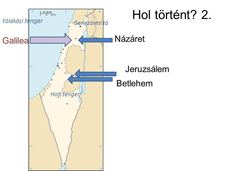 Hol történt? 2. Jeruzsálem Názáret Betlehem Genezáreti tó Holt tenger Földközi tenger Galilea