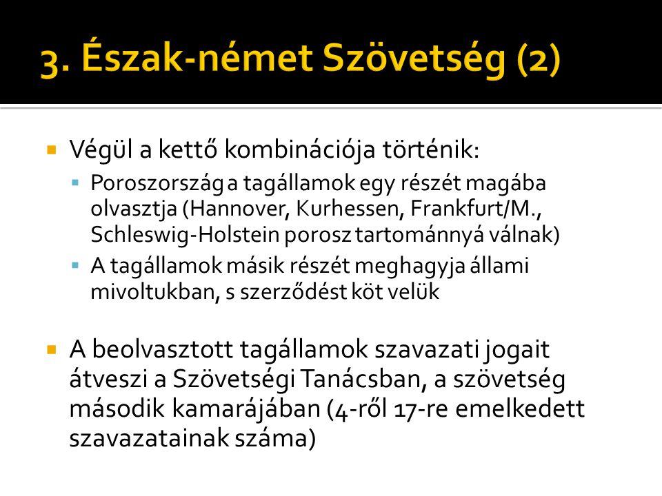  Végül a kettő kombinációja történik:  Poroszország a tagállamok egy részét magába olvasztja (Hannover, Kurhessen, Frankfurt/M., Schleswig-Holstein