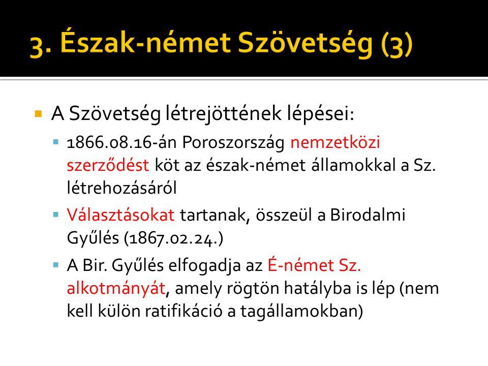  A Szövetség létrejöttének lépései:  1866.08.16-án Poroszország nemzetközi szerződést köt az észak-német államokkal a Sz. létrehozásáról  Választás