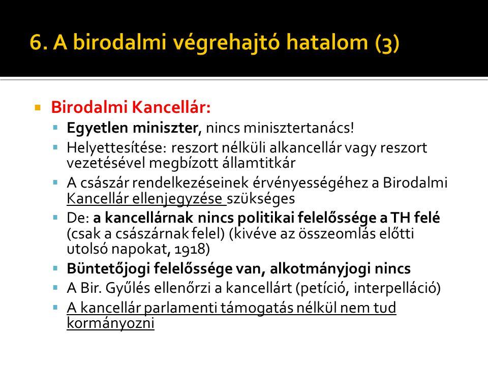  Birodalmi Kancellár:  Egyetlen miniszter, nincs minisztertanács!  Helyettesítése: reszort nélküli alkancellár vagy reszort vezetésével megbízott á