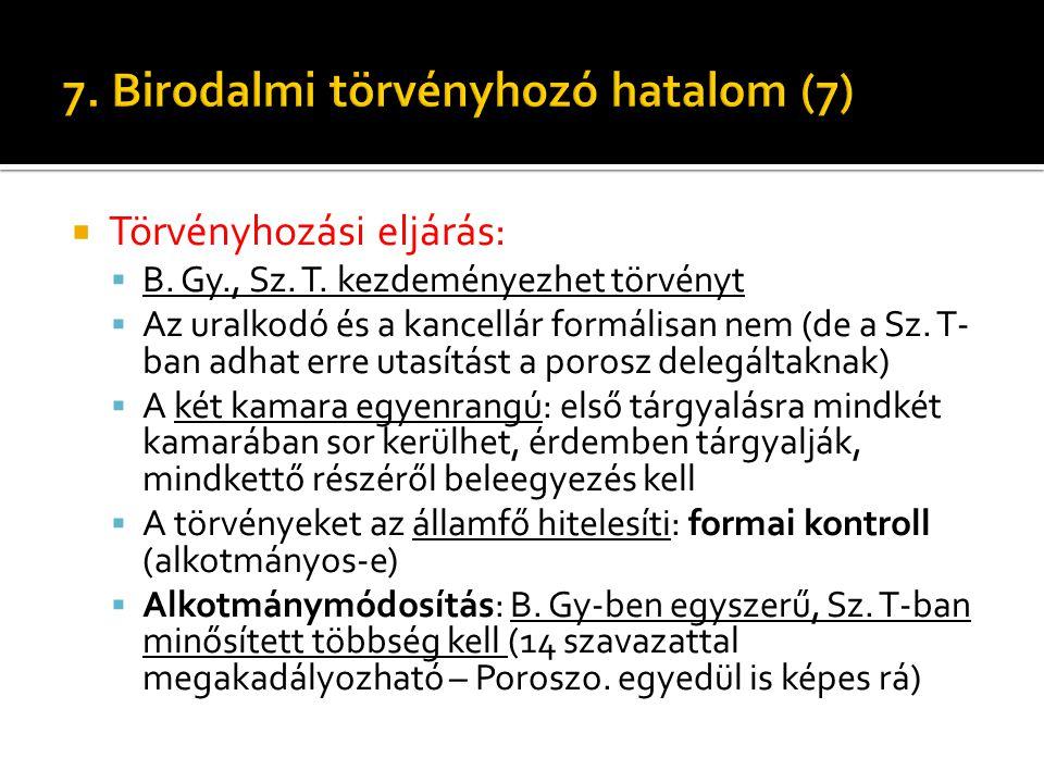  Törvényhozási eljárás:  B. Gy., Sz. T. kezdeményezhet törvényt  Az uralkodó és a kancellár formálisan nem (de a Sz. T- ban adhat erre utasítást a