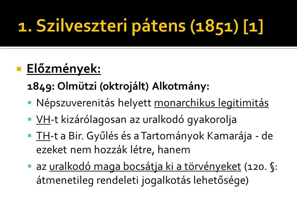  Előzmények: 1849: Olmützi (oktrojált) Alkotmány:  Népszuverenitás helyett monarchikus legitimitás  VH-t kizárólagosan az uralkodó gyakorolja  TH-