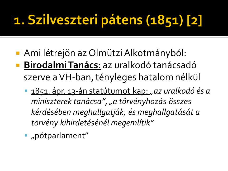  Ami létrejön az Olmützi Alkotmányból:  Birodalmi Tanács: az uralkodó tanácsadó szerve a VH-ban, tényleges hatalom nélkül  1851. ápr. 13-án statútu