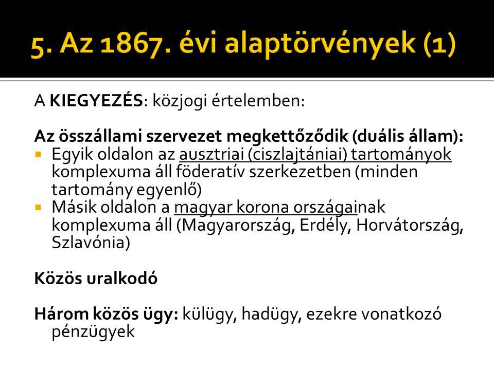 A KIEGYEZÉS: közjogi értelemben: Az összállami szervezet megkettőződik (duális állam):  Egyik oldalon az ausztriai (ciszlajtániai) tartományok komple
