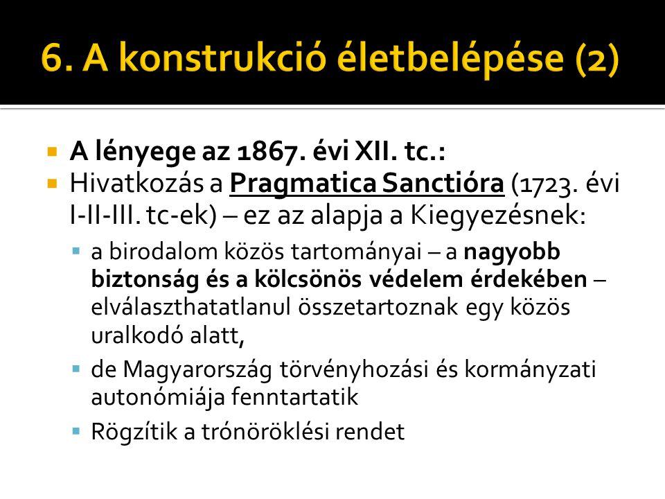  A lényege az 1867. évi XII. tc.:  Hivatkozás a Pragmatica Sanctióra (1723. évi I-II-III. tc-ek) – ez az alapja a Kiegyezésnek:  a birodalom közös