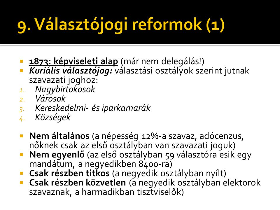  1873: képviseleti alap (már nem delegálás!)  Kuriális választójog: választási osztályok szerint jutnak szavazati joghoz: 1. Nagybirtokosok 2. Város
