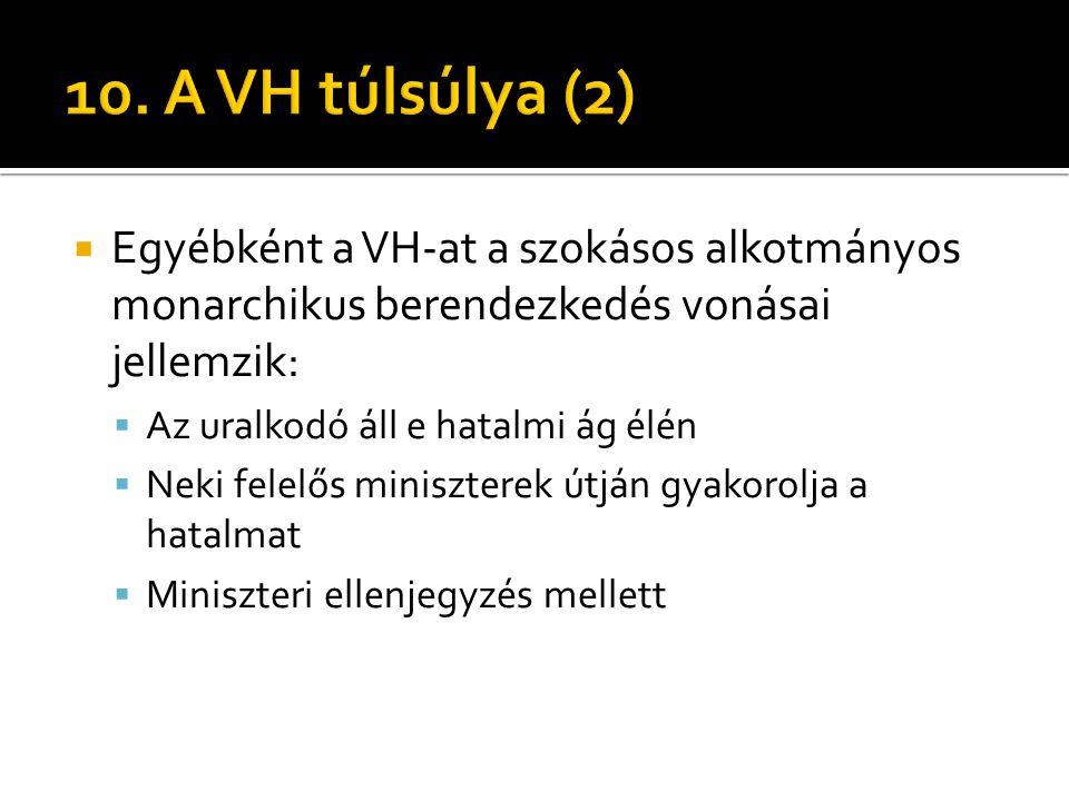  Egyébként a VH-at a szokásos alkotmányos monarchikus berendezkedés vonásai jellemzik:  Az uralkodó áll e hatalmi ág élén  Neki felelős miniszterek