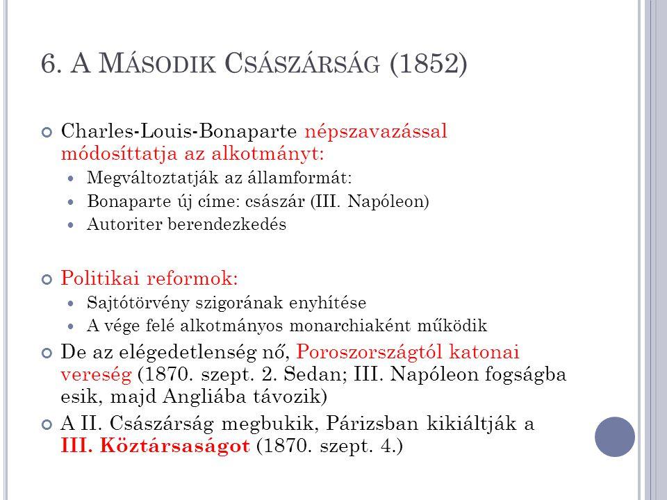 6. A M ÁSODIK C SÁSZÁRSÁG (1852) Charles-Louis-Bonaparte népszavazással módosíttatja az alkotmányt: Megváltoztatják az államformát: Bonaparte új címe: