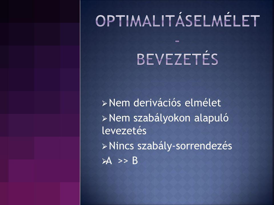  Nem derivációs elmélet  Nem szabályokon alapuló levezetés  Nincs szabály-sorrendezés  A >> B