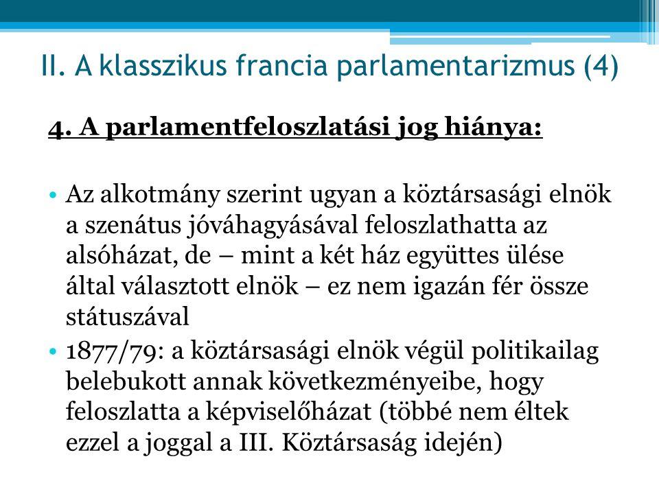 4. A parlamentfeloszlatási jog hiánya: Az alkotmány szerint ugyan a köztársasági elnök a szenátus jóváhagyásával feloszlathatta az alsóházat, de – min