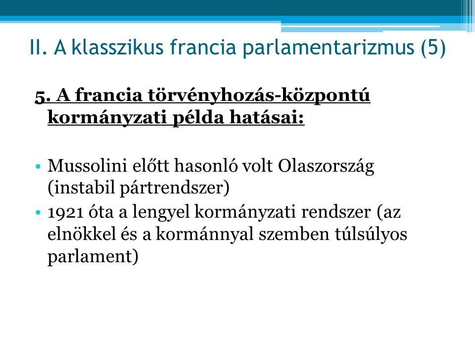 5. A francia törvényhozás-központú kormányzati példa hatásai: Mussolini előtt hasonló volt Olaszország (instabil pártrendszer) 1921 óta a lengyel korm