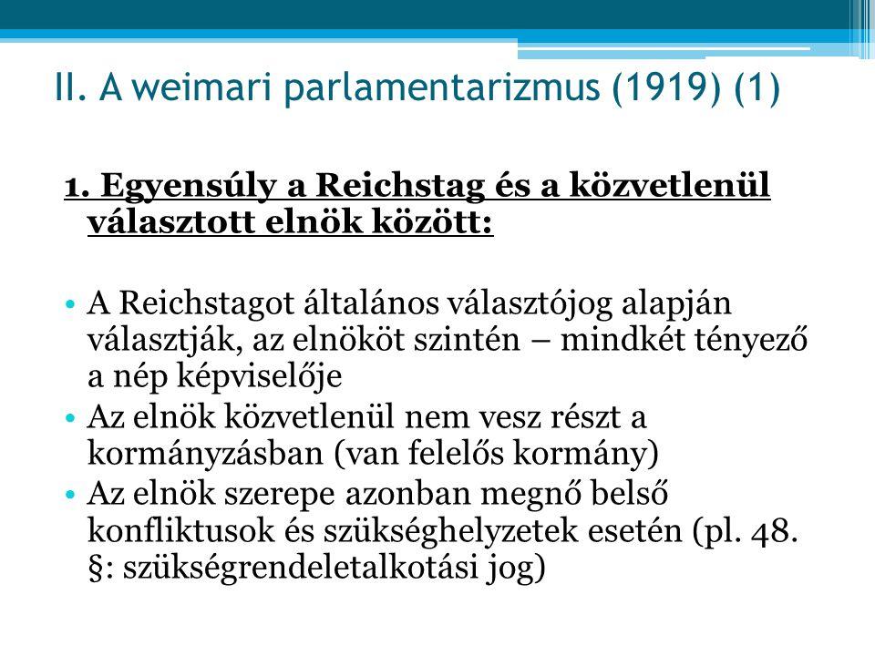 1. Egyensúly a Reichstag és a közvetlenül választott elnök között: A Reichstagot általános választójog alapján választják, az elnököt szintén – mindké